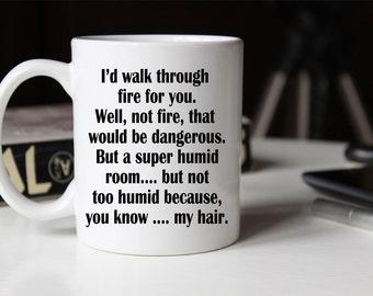 I'd Walk through Fire for You Coffee Mug | Ceramic Coffee Mug | 11 oz Mug 15 oz Mug | Funny Coffee Mug | Coffee Mugs with Sayings