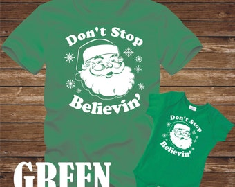 Don't STOP BELIEVIN' Green T-Shirt -Adult & Kid sizes -tshirt funny believing beleiving christmas santa claus stocking holiday xmas rudolph