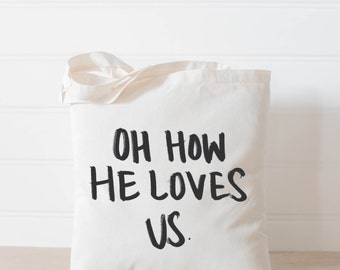 Oh How He Loves Us, present, housewarming gift, tote bag, tote, Bible verse, inspirational, womens gift, christian gift, overnight bag