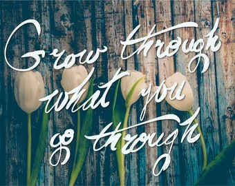Printable Quote Wall Art - Grow Through What You Go Through, Home Decor Print