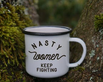Nasty Women Keep Fighting Feminist Mug - #nastywoman - Nasty Woman Enamel Mug