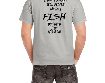 I don't always tell people where I fish ~But when I do it's a lie      FREE SHIPPING