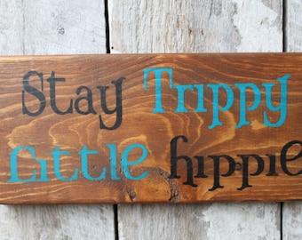 Primitive Wood Sign Stay Trippy Little Hippie Boho Hippie Dorm Decor Bar deck porch patio Decor Weed 420 Home Decor Gift Idea