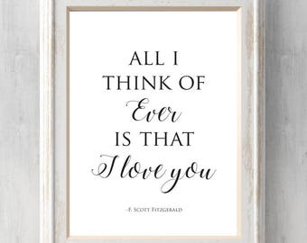 F Scott Fitzgerald Print. All I think of ever is that I love you.  The Beautiful and Damned. Gloria.  All Prints BUY 2 GET 1 FREE
