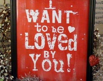 I want to be loved by you Valentine sign digital PDF - RED uprint vintage art words primitive paper old 8 x 10 frame saying