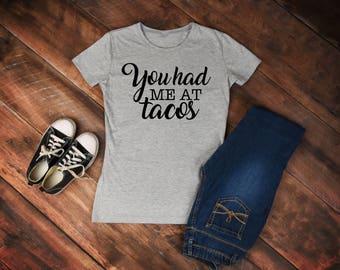 You Has Me At Tacos womens shirt/gray/black