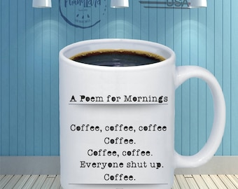 Poem for Mornings Funny Coffee Mug - Perfect Gift Item for Husband, Wife, Mom,Dad, Friends, Coworkers for Birthday, Christmas Mug 11oz/15oz