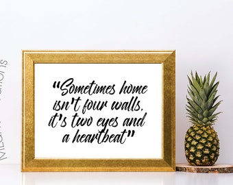 Anniversary gift / Sometimes home isn't four walls it's two eyes and a heartbeat /  housewarming gift, I love you quote, home is being you