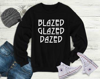 Blazed Glazed Dazed Crewneck Sweatshirt, Stoner Sweater, Marijuana/420/Cannabis