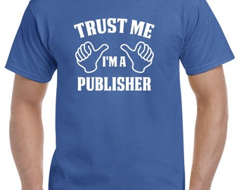 Publisher Gift-Trust Me I'm A Publisher Shirt
