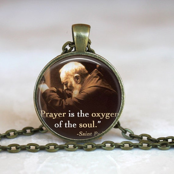 Saint Padre Pio Pendant- with 24 inch chain - Catholic Pendant - Prayer is the oxygen of the soul