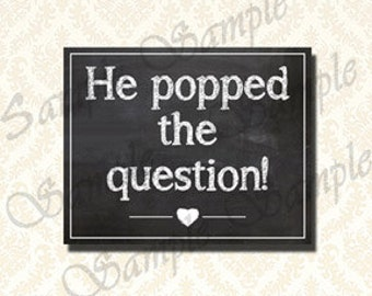 He Popped The Question, Wedding Sign, Engagment Photo Prop Sign 5x7, Printable Bridal Shower Card Table Chalkboard Sign 8x10 - 215