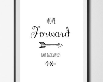Move Forward not Backwards Digital Downloadable Print, Instant, Gallery/Office/Home