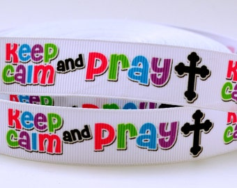 """Keep Calm and Pray Print Grosgrain Ribbon 7/8"""" WIDE  Scrapbooking HairBows Parties DIY Projects az325"""