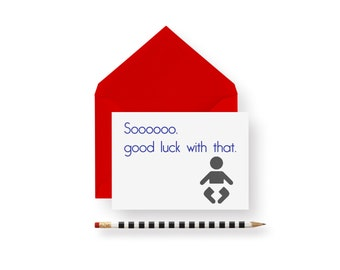 Funny Baby Shower Card- Sooooo, good luck with that!- greeting card- blank inside new baby card