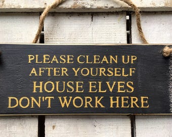 House Elves. Funny Kitchen Sign. Kitchen Decor. Farmhouse Kitchen Sign. Funny Sign. Wood Sign. Funny Gift. Please Clean Up After Yourself.
