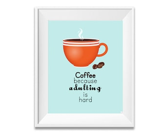 Kitchen Wall Décor, Coffee Poster, Kitchen Art, Kitchen Posters, Kitchen Print, Kitchen Wall Art, Coffee Because Adulting Is Hard