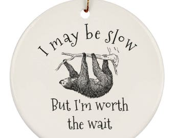 Sloth Christmas Ornament - Funny Sloth Saying - I May Be Slow But I'm Worth The Wait