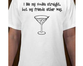 I Like My Vodka Straight But My Friends Either Way T-shirt Funny Graphic Tee Humor Hanes Tagless Preshrunk Cotton Shirt Adult Sizes S M L XL
