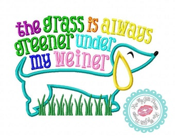 """Dachshund """"The Grass is Always Greener Under My Weiner"""" Embroidery Applique Design"""