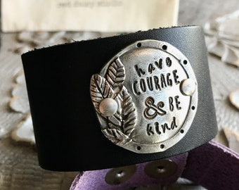 Leather Cuff - Have Courage & Be Kind - Hand Stamped