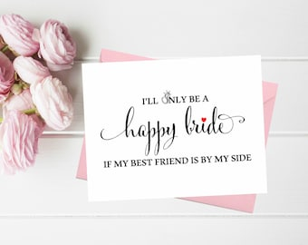 I'll only be a happy bride if my best friend is by my side Funny Asking Bridesmaid cards Cute Bridesmaid proposal card Maid of honor Matron