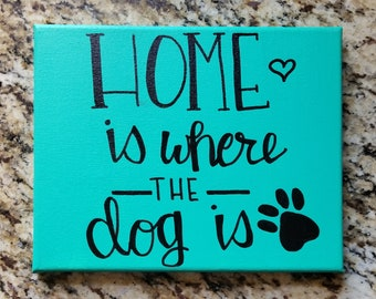 Home is Where the Dog is Hand painted and Hand lettered Canvas Art