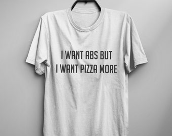 I want abs but I want pizza more t shirt workout womens graphic tee mens tshirt Tumblr shirt teenager gifts