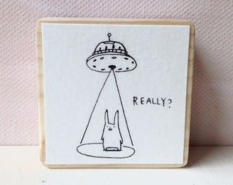 "Art print on wood, little block, ufo, really, bunny, funny - ""Really?"""