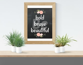 Be bold brave beautiful  - digital download quote -chalkboard effect -floral border