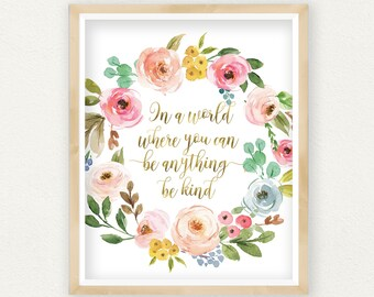 In a world where you can be anything, be kind, Pink and Gold Nursery Decor, Mortivational Print, Nursery Wall Art, Floral Watercolor Print