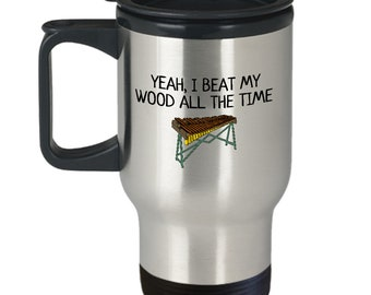 Funny Xylophone Travel Mug - Xylophone Player Gift - I Beat My Wood All The Time