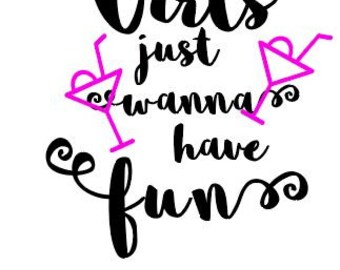 Girls just wanna have fun svg file. Silhouette Cricut