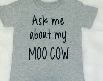 Ask Me About My Moo Cow, Funny Kids Tee,  Cow Tee, Cow Shirt, Kids Animal Shirt, Cows, Moo Cow, Funny Shirts, Toddler Shirt, Baby Moo Cow