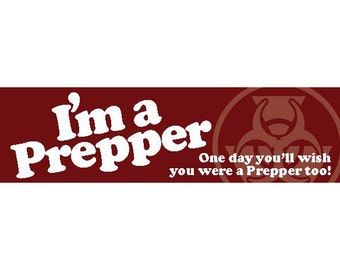 I'm a Prepper  (Vinyl Bumper Sticker or Magnet)