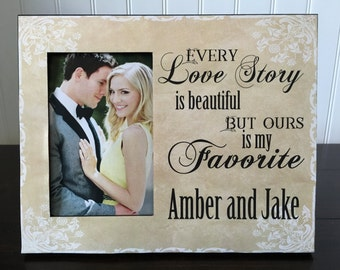 Personalized love story picture frame // gift for wife or husband // wedding gift / Every love story is beautiful but ours is my favorite //
