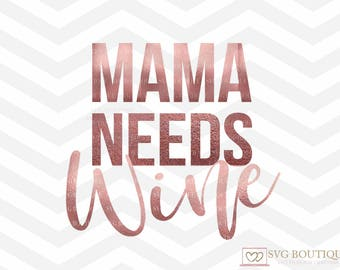 Mama Needs Wine SVG File, Wine SVG File, Mother, Wine Cut File, Cup, Wine Cup, Tshirt Tank svg, Friends Funny Wine, PNG, Cricut, Cut Files