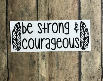 be courageous / decal / jesus / faith / Christ / God / scripture / Bible / strong / courageous