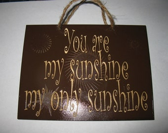You are my sunshine my only sunshine wooden engraved sign