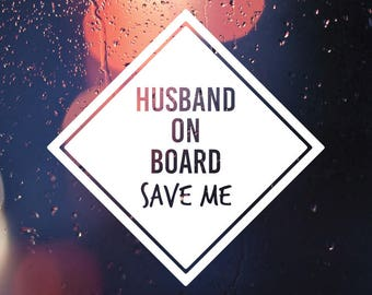 Husband On Board Vinyl Decal - Husband On Board Decal - Husband Vinyl Decal - Baby on Board Decal - Husband On Board Someone Save Me