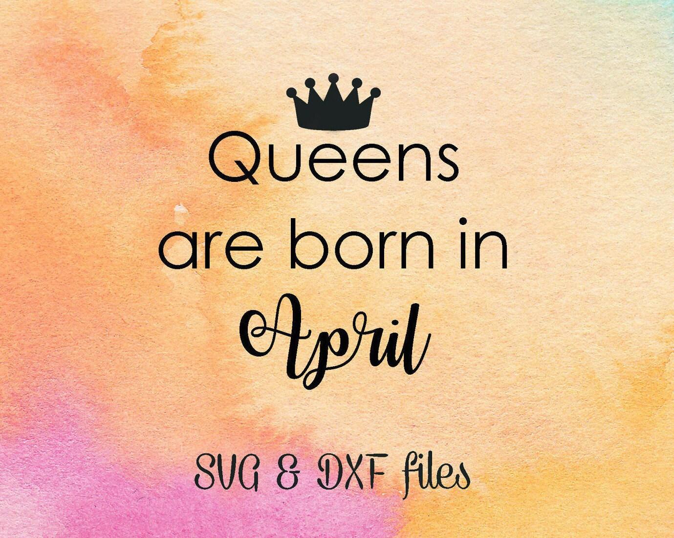 Queens Are Born In April SVG Birthday Cut File Silhouette