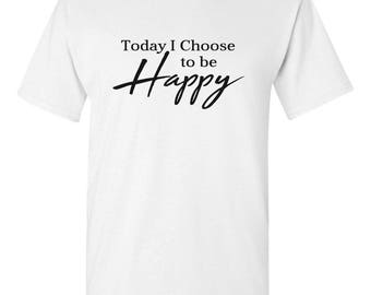 "Happiness is a choice. Share your belief with the upbeat quote on a T-Shirt, ""Today I Choose to be Happy""."
