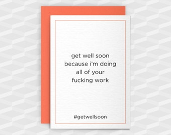 get well soon, because I'm doing all of your f@cking work #getwellsoon