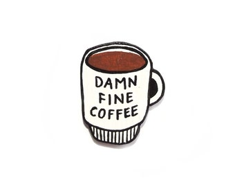 Damn fine coffee pin/magnet