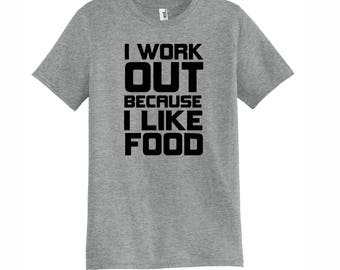 I work out because I like food!! Super soft/cozy T-shirt!