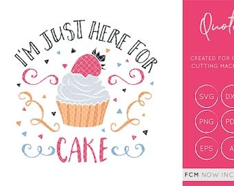 I'm Just here for the cake svg cut file, cake cup svg, cake dxf, cake fcm, fcm cut file, dxf cut file svg cut file commercial use, quote svg