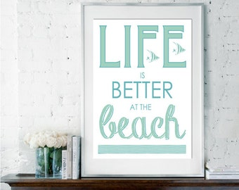 Life is Better At The Beach, Inspirational Quote, Beach Decor, Beach Poster, Quote Poster, Coastal Decor, Sea Decor