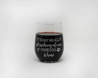 It's Not Drinking Alone if your Dog is Home Wine Glass, Customized Stemless Wine Glass, Custom Stemless Wine Glass  --27315-SWG1-028