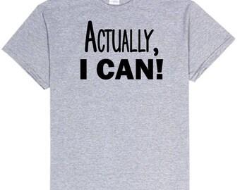 Actually, I Can Shirt / Actually I Can / Funny Shirt / Workout Shirt