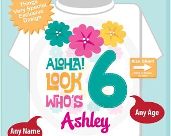 Hawaiian Luau Sixth Birthday t-shirt, 6th Birthday Shirt, Personalized Girls Birthday tee shirt, Aloha Look Who's 6 07182018b